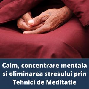 Calm, concentrare, eliminarea stresului si spiritualitate prin Meditatie